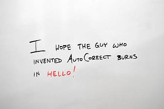 I hope the guy who invented autocorrect burns in hello! text overlay with white background