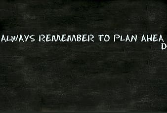 Always remember to plan ahea text