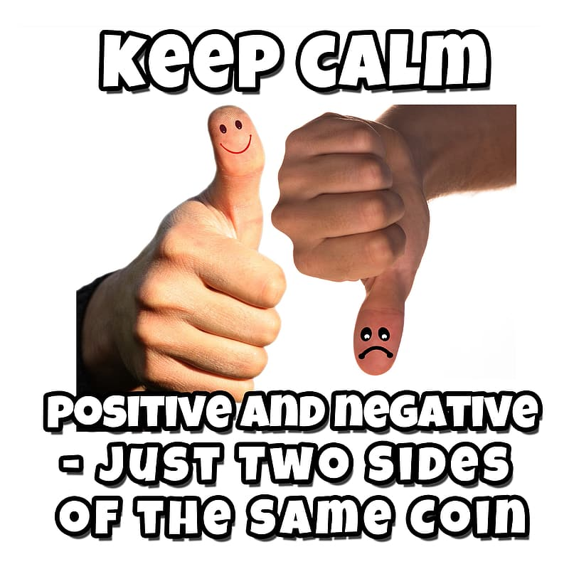 Keep calm positive and negative just two sides of the same coin quote