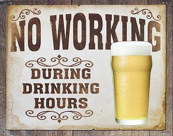 No Working During Drinking Hours signage